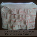 DIY Ruffled Clutch and Printing on Fabric