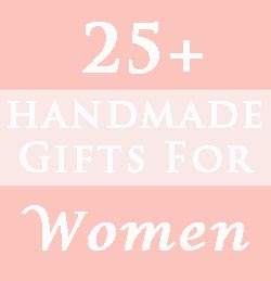 25 Handmade Gifts for Women